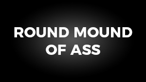 Round Mound of Ass