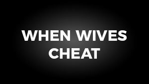When Wives Cheat