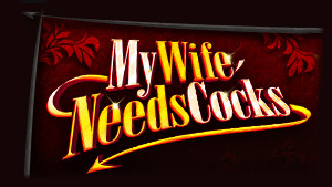 My Wife Needs Cock