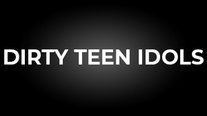 Dirty Teen Idols