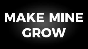 Make Mine Grow