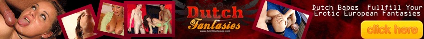 Dutch Fantasies - Experience the sexy magic of Dutch Fantasies.  Filmed entirely in The Netherlands and featuring 100% all-natural real Dutch girls, each film is its own complete European fantasy!  Blondes, brunettes and exotic redheads suck and fuck in all kinds of wild scenarios.  Live out your Dutch Fantasies now.