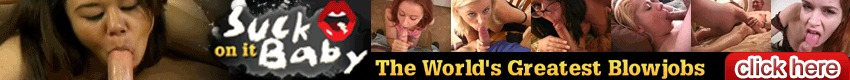 Suck On It Baby - Suck On It Baby features the World's Greatest Blowjobs, all gathered in one place.  We searched the Web for the best BJ videos available and bring them all to you only at Suck On It Baby.