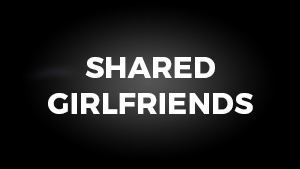 Shared Girlfriends