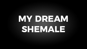 My Dream Shemale