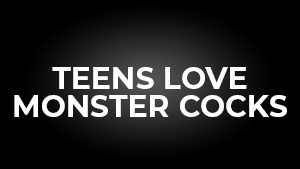 Teens Love Monster Cocks